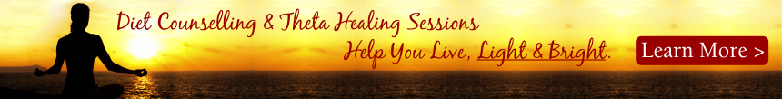 Diet Counselling & Theta Healing Sessions Help You Live, Light & Bright